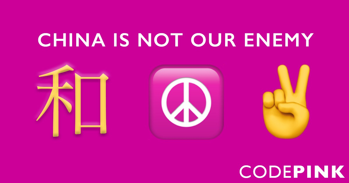 CODEPINK launches new campaign: China is Not Our Enemy - United For Peace and Justice